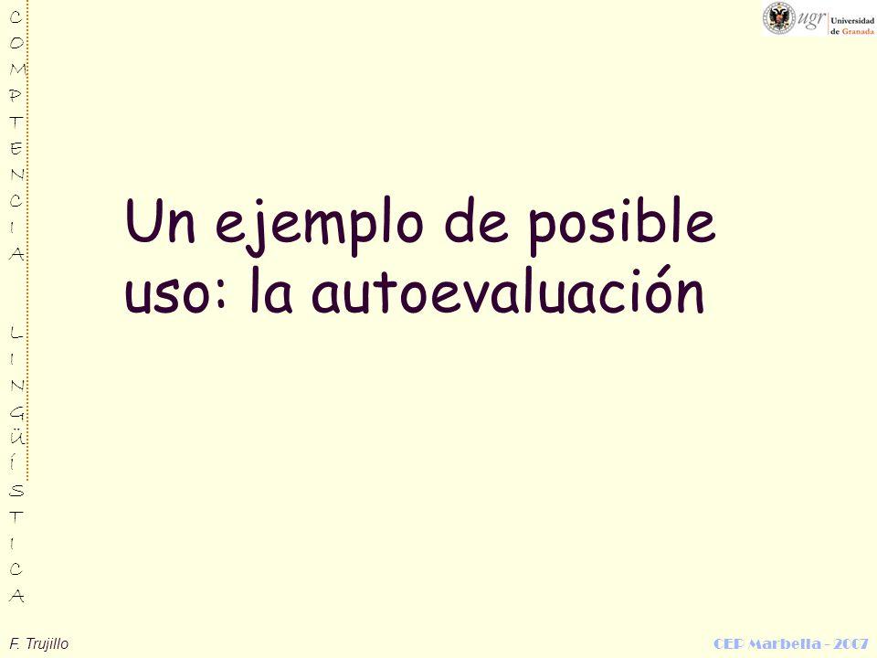 F. Trujillo CEP Marbella - 2007 COMPTENCIALINGÜÍSTICACOMPTENCIALINGÜÍSTICA Un ejemplo de posible uso: la autoevaluación