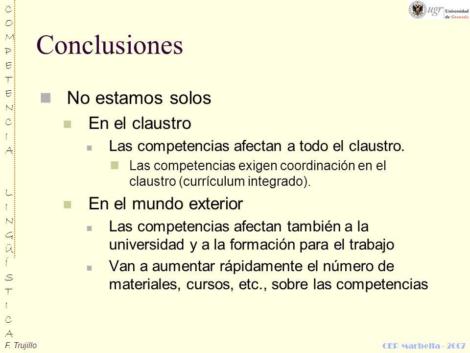 F. Trujillo COMPETENCIALINGÜÍSTICACOMPETENCIALINGÜÍSTICA CEP Marbella - 2007 Conclusiones No estamos solos En el claustro Las competencias afectan a t