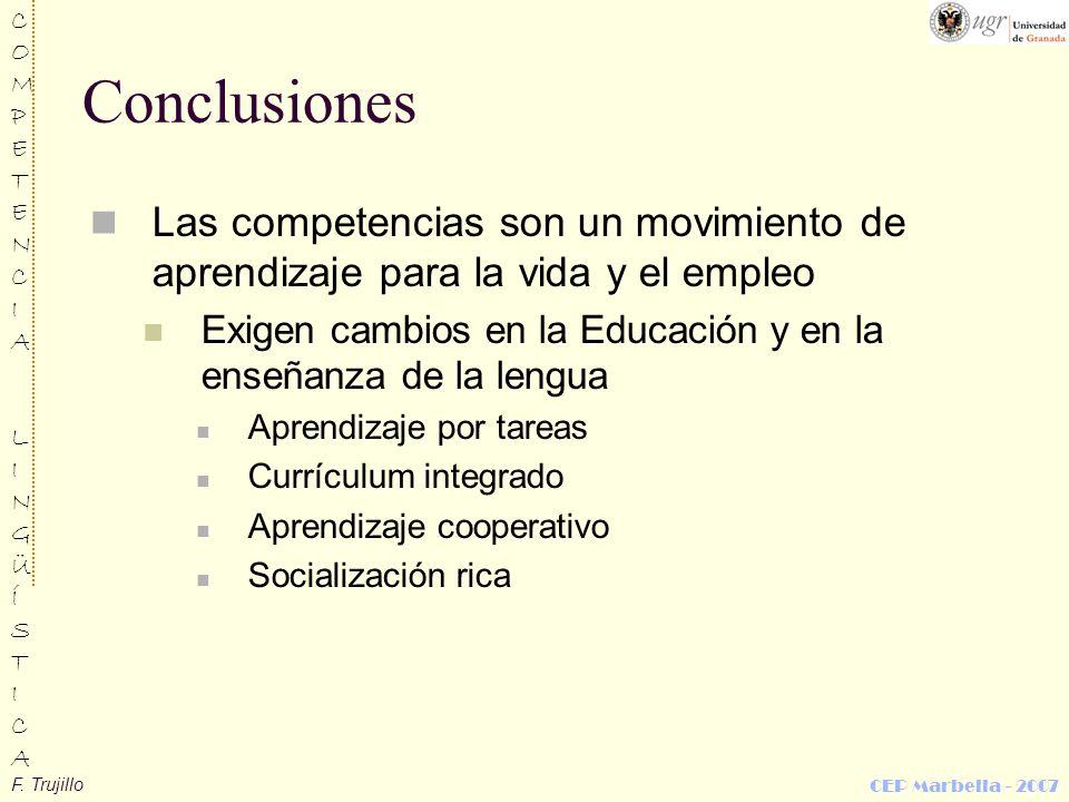 F. Trujillo COMPETENCIALINGÜÍSTICACOMPETENCIALINGÜÍSTICA CEP Marbella - 2007 Conclusiones Las competencias son un movimiento de aprendizaje para la vi