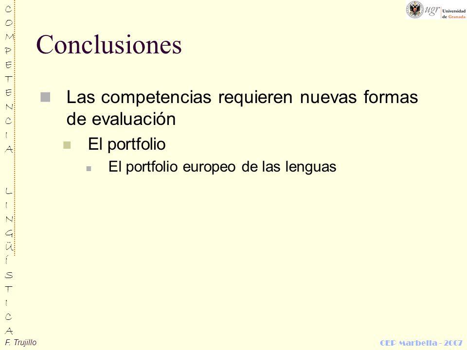 F. Trujillo COMPETENCIALINGÜÍSTICACOMPETENCIALINGÜÍSTICA CEP Marbella - 2007 Conclusiones Las competencias requieren nuevas formas de evaluación El po