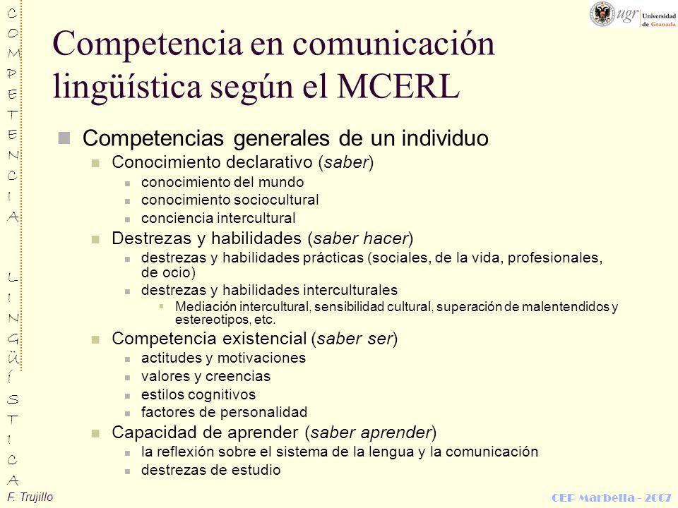 F. Trujillo COMPETENCIALINGÜÍSTICACOMPETENCIALINGÜÍSTICA CEP Marbella - 2007 Competencia en comunicación lingüística según el MCERL Competencias gener