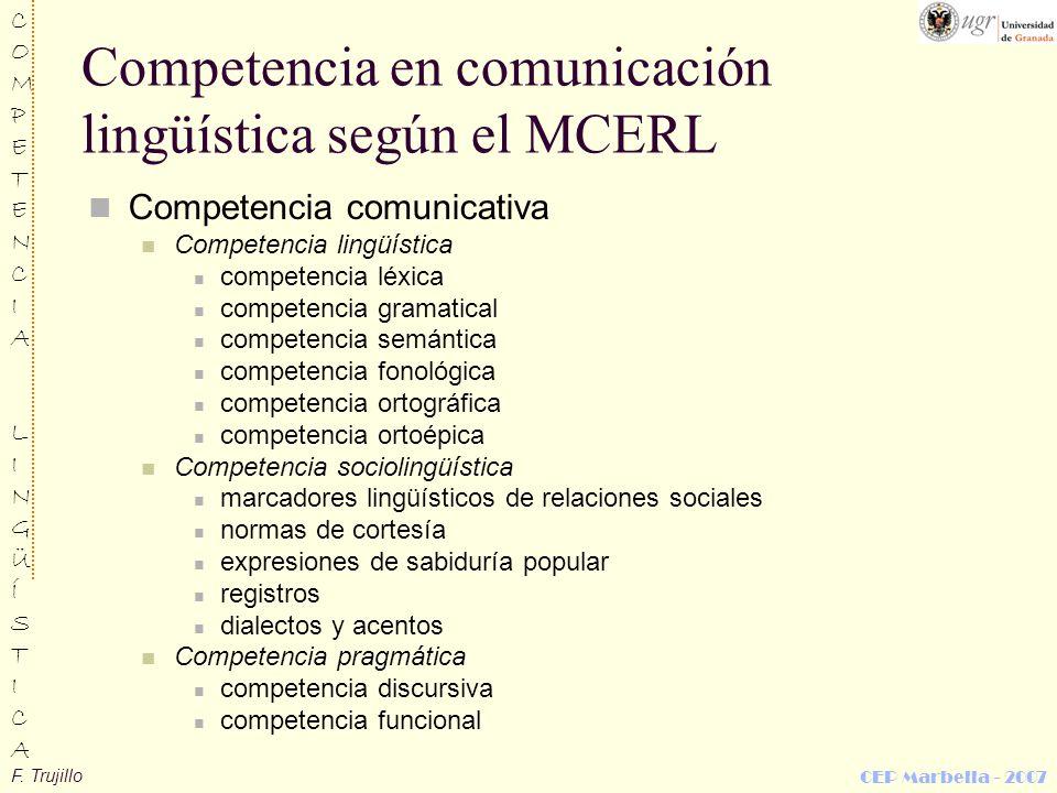 F. Trujillo COMPETENCIALINGÜÍSTICACOMPETENCIALINGÜÍSTICA CEP Marbella - 2007 Competencia en comunicación lingüística según el MCERL Competencia comuni