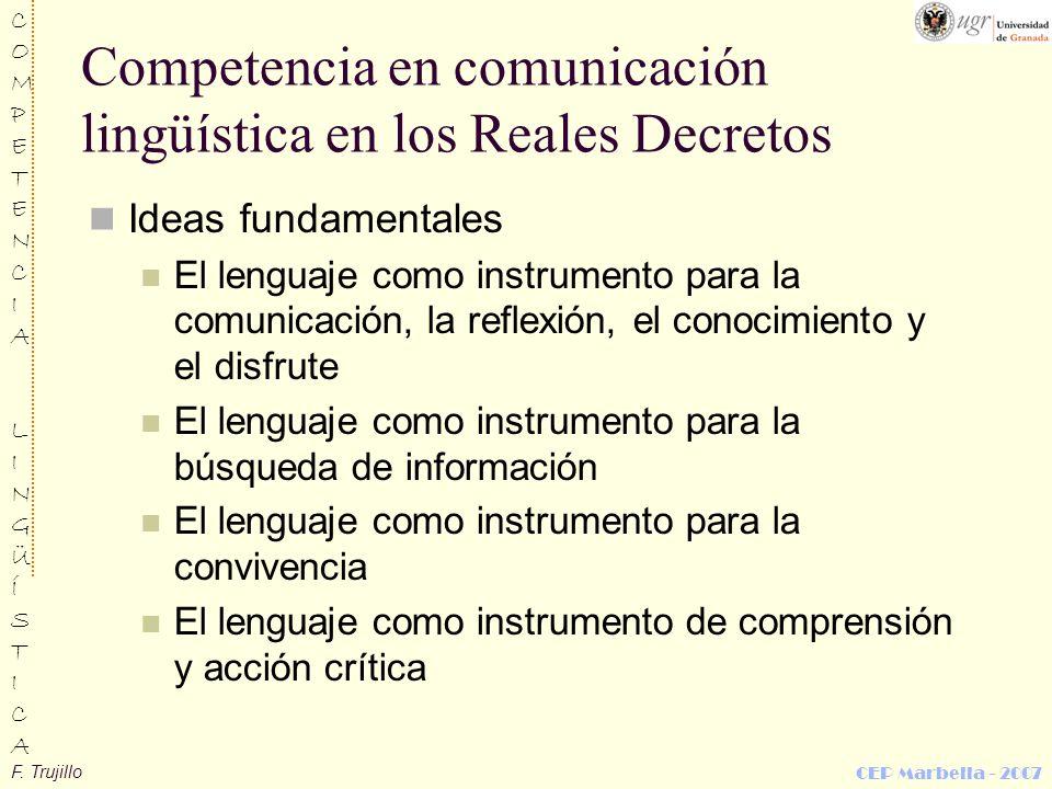 F. Trujillo COMPETENCIALINGÜÍSTICACOMPETENCIALINGÜÍSTICA CEP Marbella - 2007 Competencia en comunicación lingüística en los Reales Decretos Ideas fund