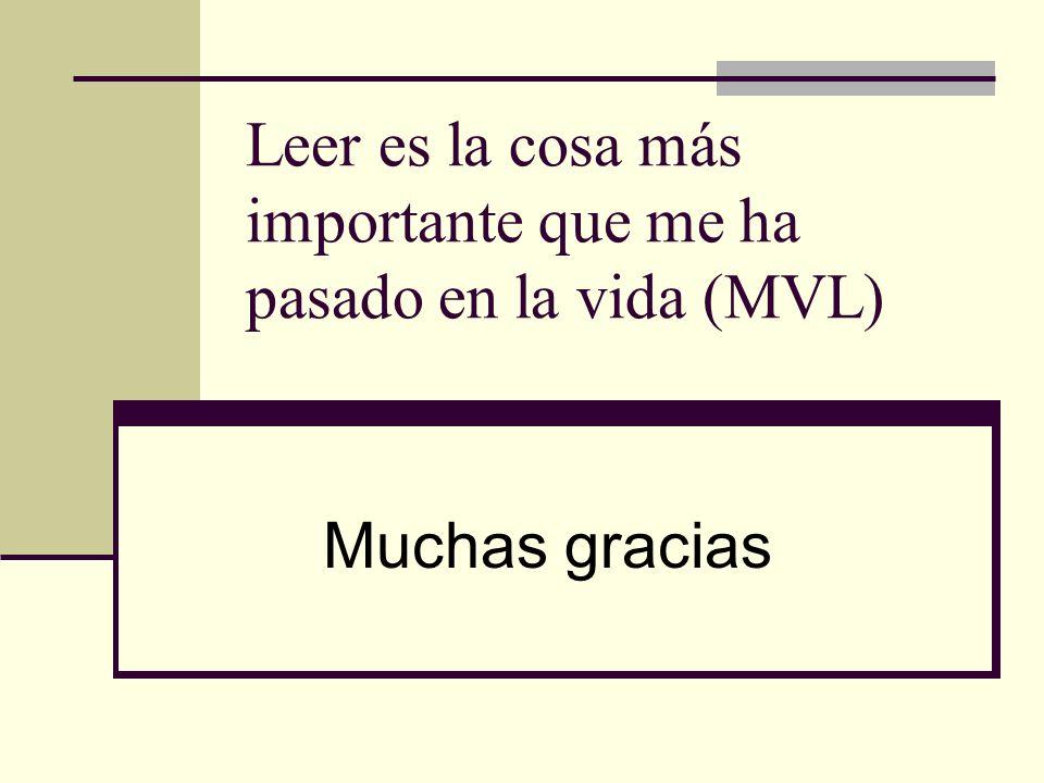 Leer es la cosa más importante que me ha pasado en la vida (MVL) Muchas gracias