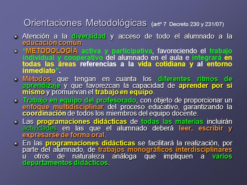 Orientaciones Metodológicas Orientaciones Metodológicas ( artº 7 Decreto 230 y 231/07) Atención a la diversidad y acceso de todo el alumnado a la educ