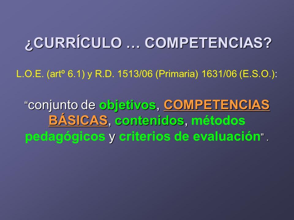 L.O.E. (artº 6.1) y R.D. 1513/06 (Primaria) 1631/06 (E.S.O.): conjunto de objetivos, COMPETENCIAS BÁSICAS, contenidos, y. conjunto de objetivos, COMPE