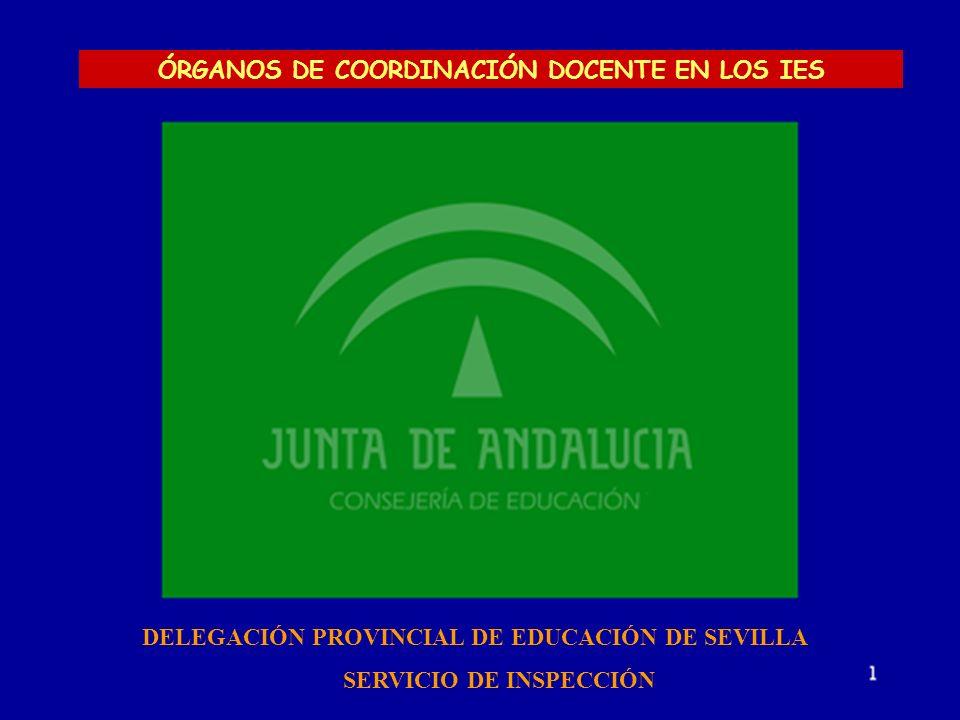 1 DELEGACIÓN PROVINCIAL DE EDUCACIÓN DE SEVILLA SERVICIO DE INSPECCIÓN ÓRGANOS DE COORDINACIÓN DOCENTE EN LOS IES