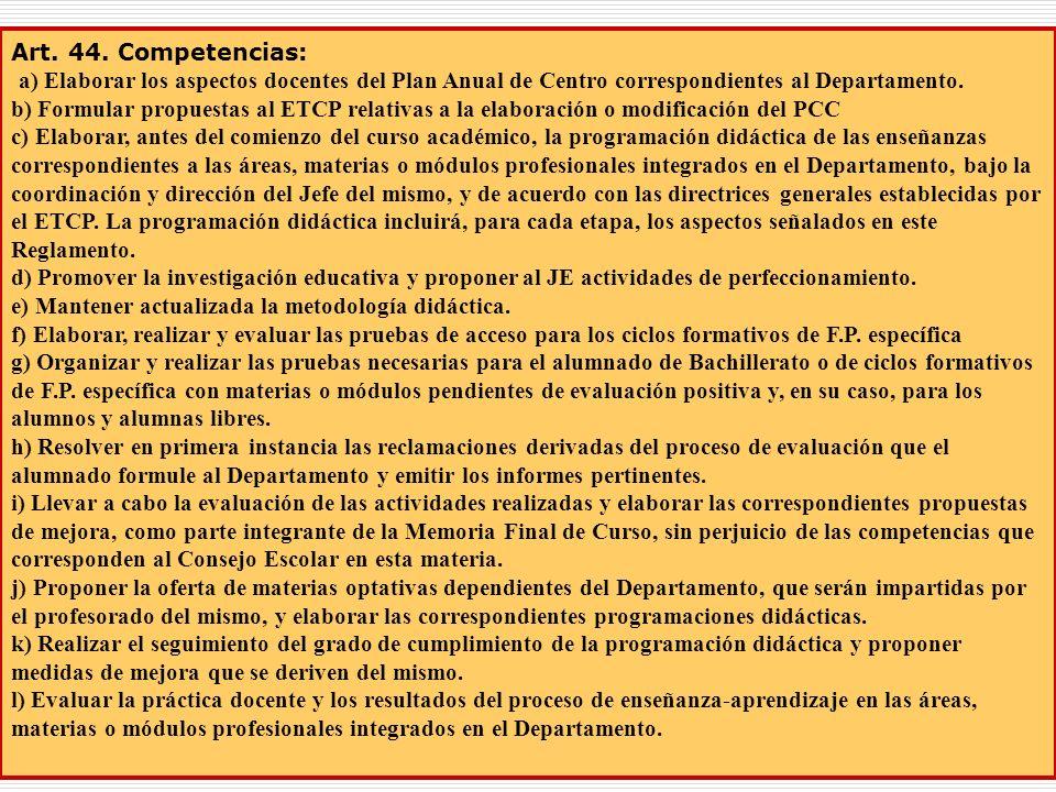 7 Art. 44. Competencias: a) Elaborar los aspectos docentes del Plan Anual de Centro correspondientes al Departamento. b) Formular propuestas al ETCP r
