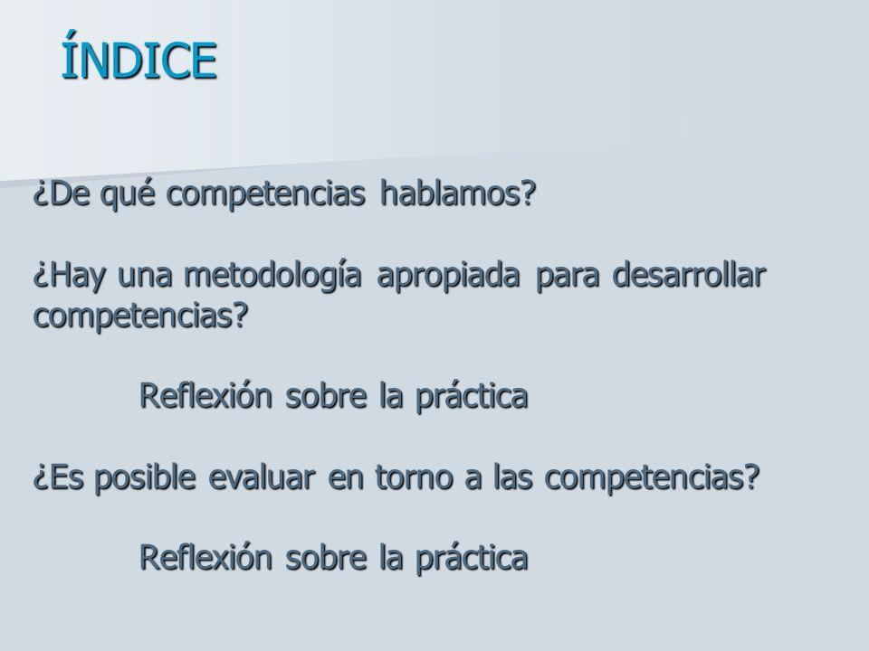 ¿De qué competencias hablamos? ¿Hay una metodología apropiada para desarrollar competencias? Reflexión sobre la práctica ¿Es posible evaluar en torno