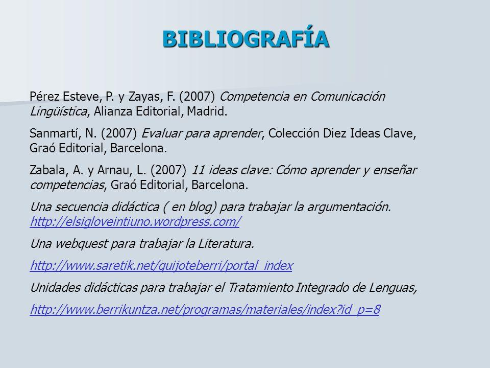 BIBLIOGRAFÍA Pérez Esteve, P. y Zayas, F. (2007) Competencia en Comunicación Lingüística, Alianza Editorial, Madrid. Sanmartí, N. (2007) Evaluar para