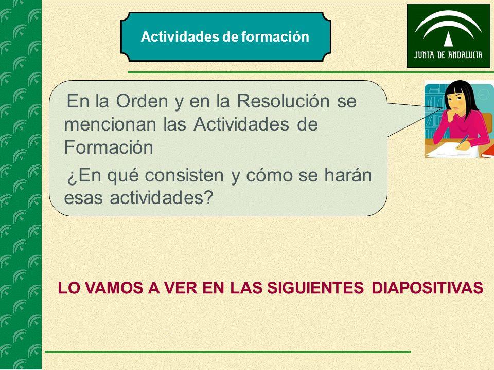 En la Orden y en la Resolución se mencionan las Actividades de Formación ¿En qué consisten y cómo se harán esas actividades? LO VAMOS A VER EN LAS SIG