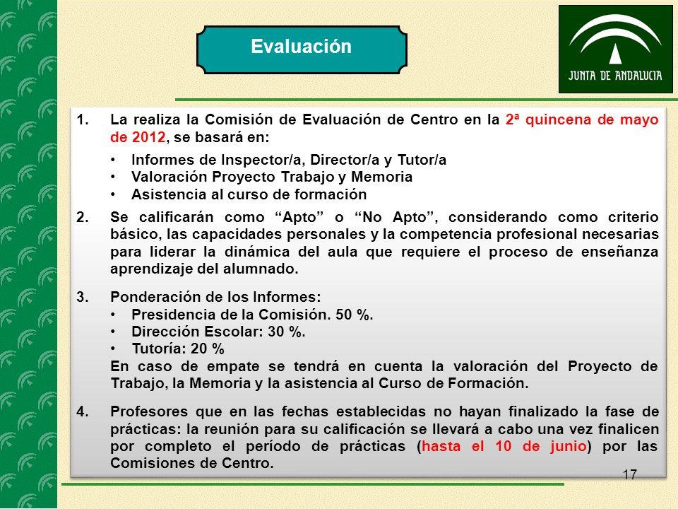 1.La realiza la Comisión de Evaluación de Centro en la 2ª quincena de mayo de 2012, se basará en: Informes de Inspector/a, Director/a y Tutor/a Valora