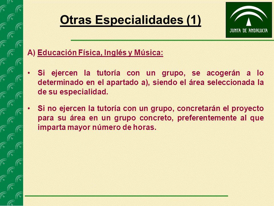 A) Educación Física, Inglés y Música: Si ejercen la tutoría con un grupo, se acogerán a lo determinado en el apartado a), siendo el área seleccionada