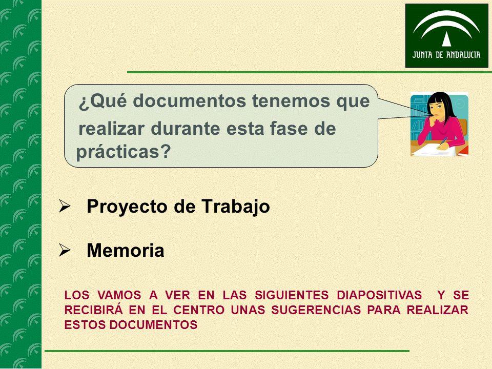 ¿Qué documentos tenemos que realizar durante esta fase de prácticas? Proyecto de Trabajo Memoria LOS VAMOS A VER EN LAS SIGUIENTES DIAPOSITIVAS Y SE R