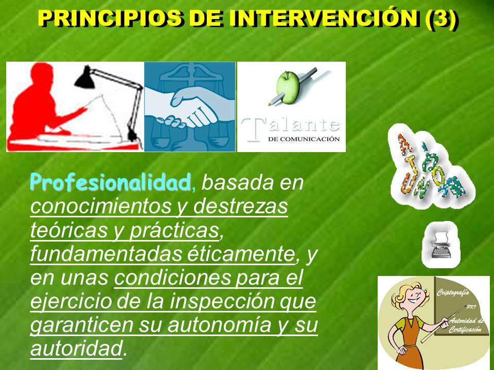 PRINCIPIOS DE INTERVENCIÓN (4) PRINCIPIOS DE INTERVENCIÓN (4) Planificación Planificación, que tiene que ver con el carácter sistemático y organizado de las intervenciones de la inspección, alejados de criterios de espontaneidad, incidentalidad e improvisación.