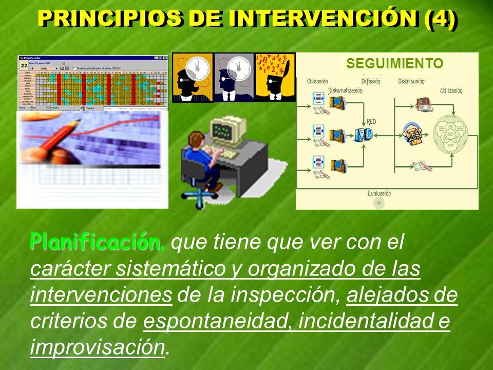 PRINCIPIOS DE INTERVENCIÓN (4) PRINCIPIOS DE INTERVENCIÓN (4) Planificación Planificación, que tiene que ver con el carácter sistemático y organizado