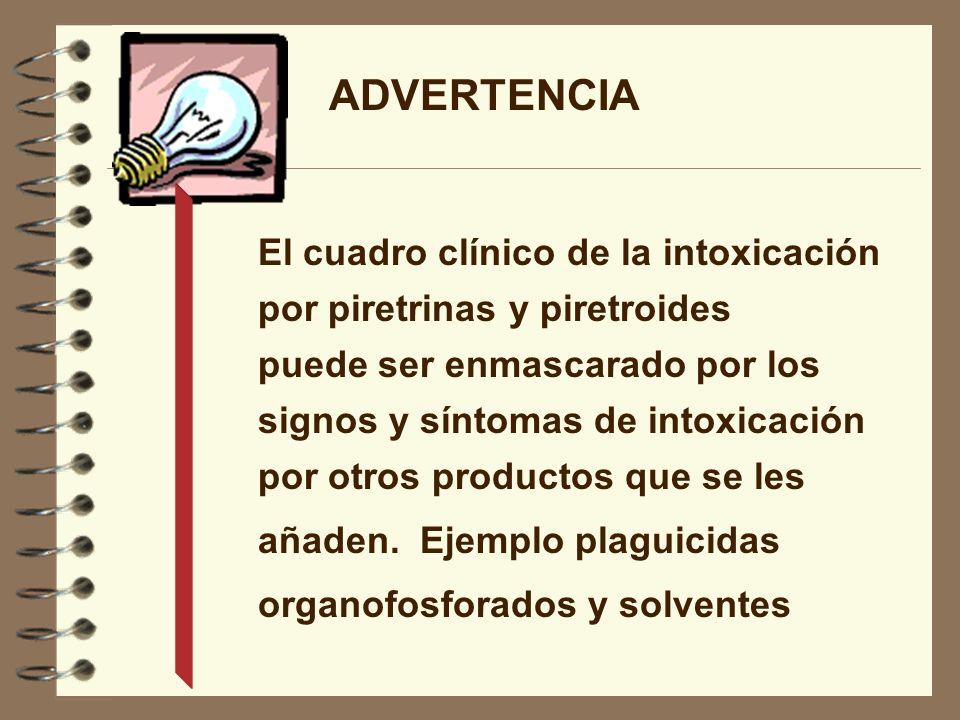 ADVERTENCIA El cuadro clínico de la intoxicación por piretrinas y piretroides puede ser enmascarado por los signos y síntomas de intoxicación por otro
