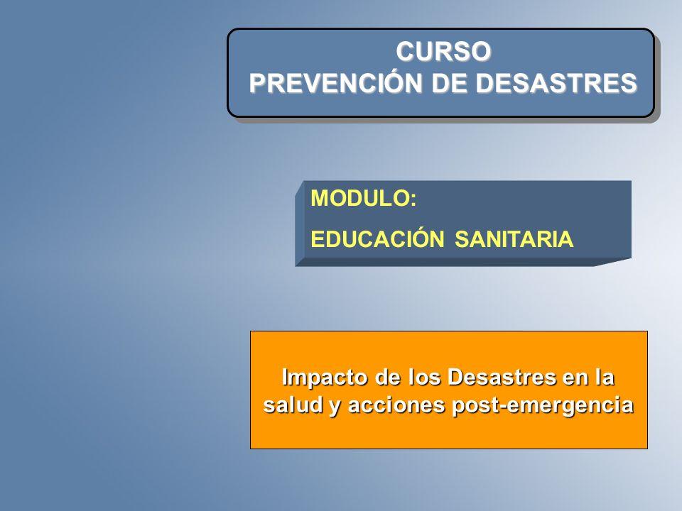 CURSO PREVENCIÓN DE DESASTRES Impacto de los Desastres en la salud y acciones post-emergencia MODULO: EDUCACIÓN SANITARIA
