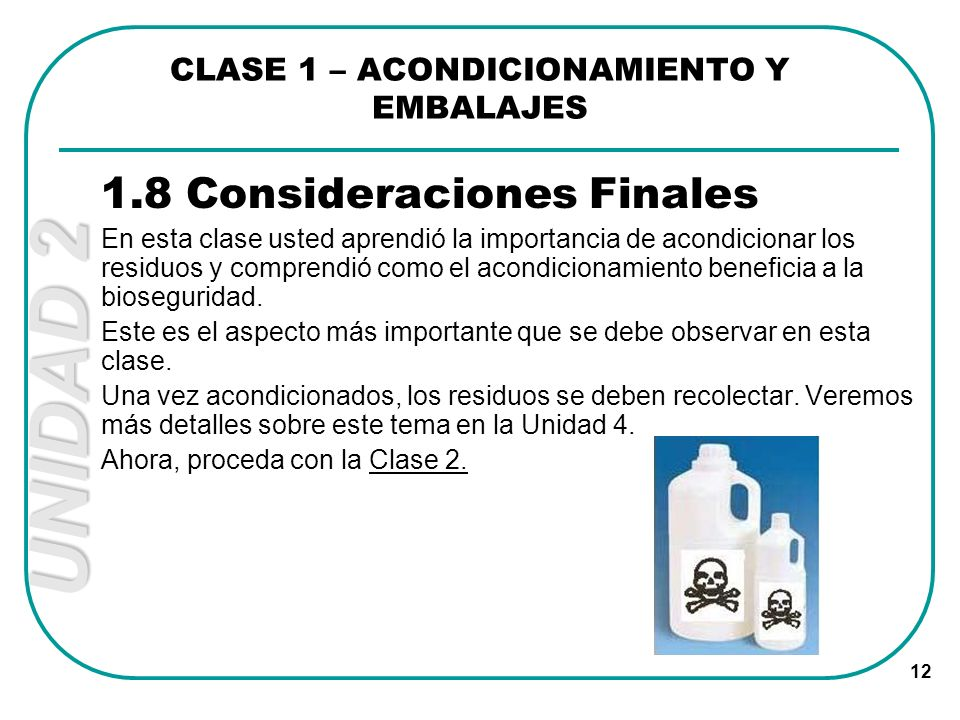 UNIDAD 2 12 1.8 Consideraciones Finales En esta clase usted aprendió la importancia de acondicionar los residuos y comprendió como el acondicionamient