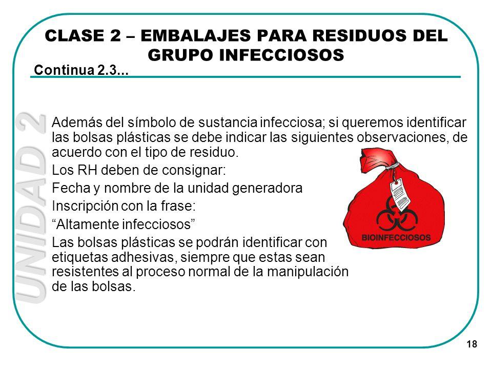 UNIDAD 2 18 Además del símbolo de sustancia infecciosa; si queremos identificar las bolsas plásticas se debe indicar las siguientes observaciones, de