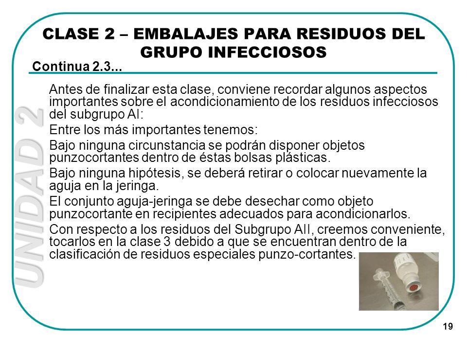 UNIDAD 2 19 Antes de finalizar esta clase, conviene recordar algunos aspectos importantes sobre el acondicionamiento de los residuos infecciosos del s