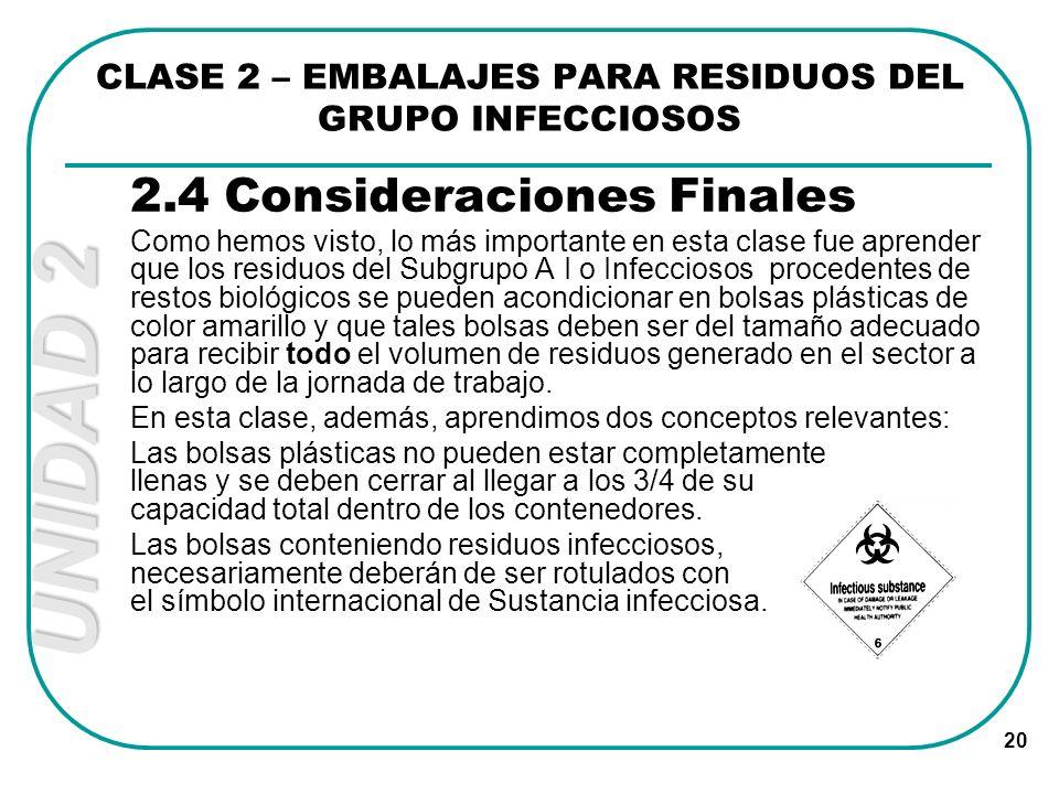 UNIDAD 2 20 2.4 Consideraciones Finales Como hemos visto, lo más importante en esta clase fue aprender que los residuos del Subgrupo A I o Infecciosos