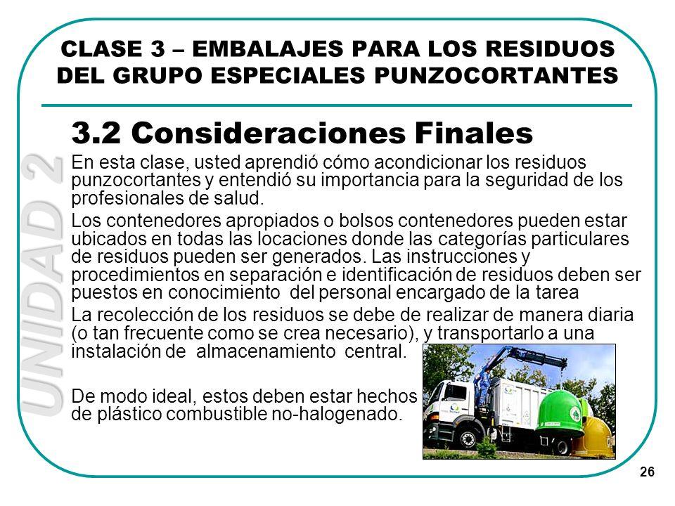 UNIDAD 2 26 3.2 Consideraciones Finales En esta clase, usted aprendió cómo acondicionar los residuos punzocortantes y entendió su importancia para la