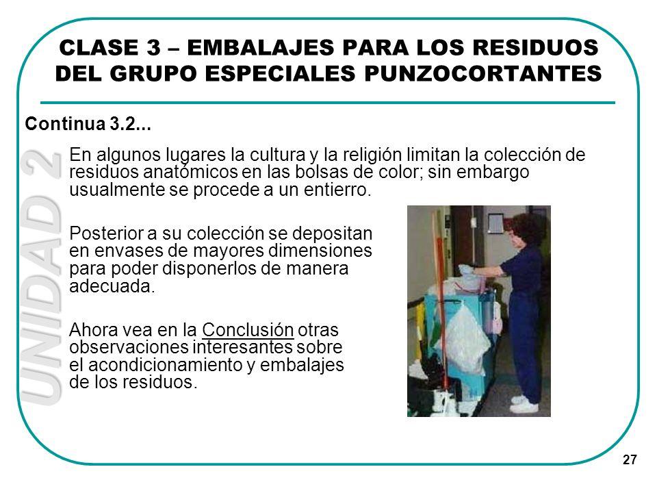 UNIDAD 2 27 En algunos lugares la cultura y la religión limitan la colección de residuos anatómicos en las bolsas de color; sin embargo usualmente se