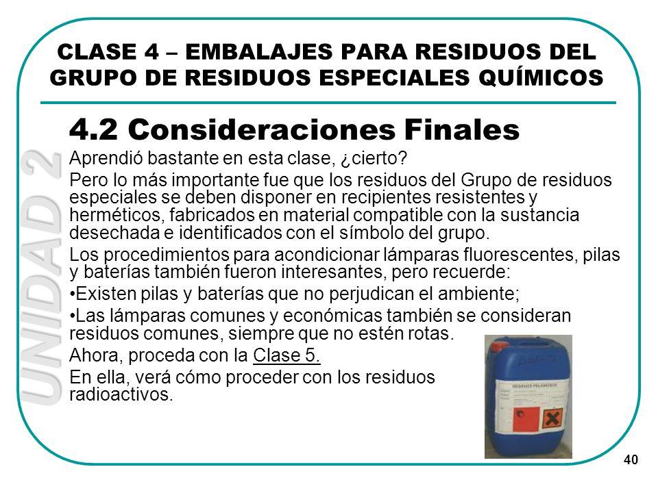 UNIDAD 2 40 4.2 Consideraciones Finales Aprendió bastante en esta clase, ¿cierto? Pero lo más importante fue que los residuos del Grupo de residuos es