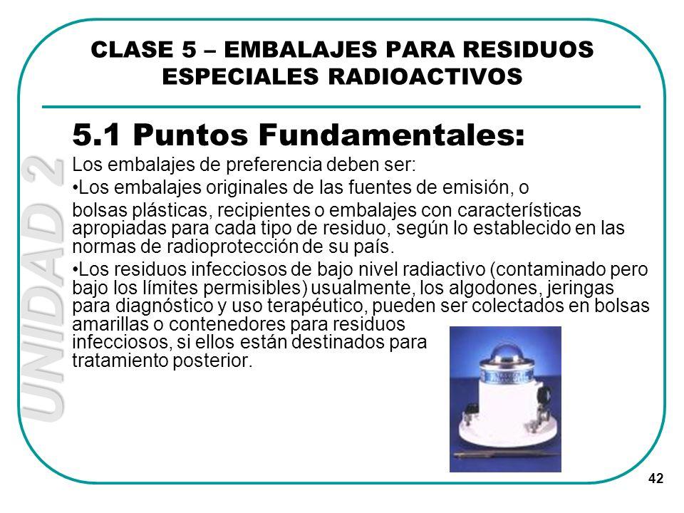 UNIDAD 2 42 5.1 Puntos Fundamentales: Los embalajes de preferencia deben ser: Los embalajes originales de las fuentes de emisión, o bolsas plásticas,
