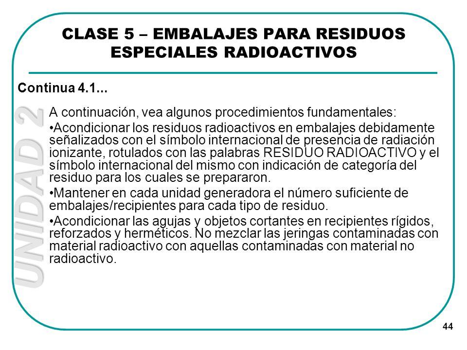 UNIDAD 2 44 A continuación, vea algunos procedimientos fundamentales: Acondicionar los residuos radioactivos en embalajes debidamente señalizados con