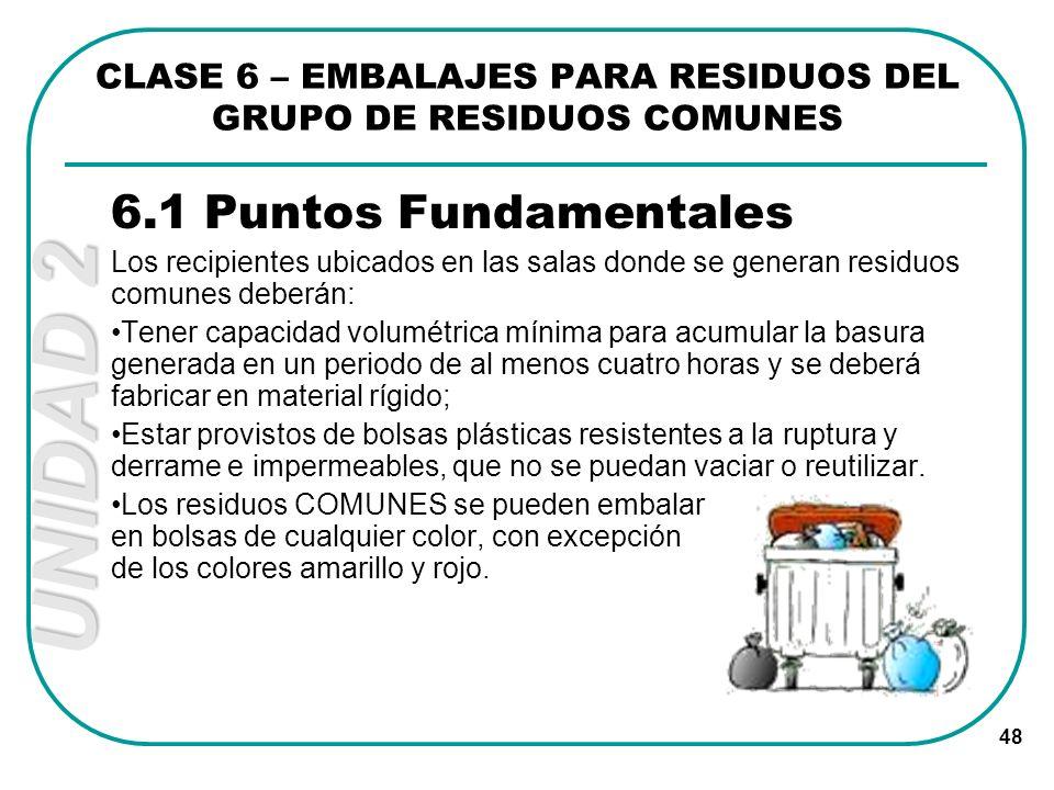 UNIDAD 2 48 6.1 Puntos Fundamentales Los recipientes ubicados en las salas donde se generan residuos comunes deberán: Tener capacidad volumétrica míni