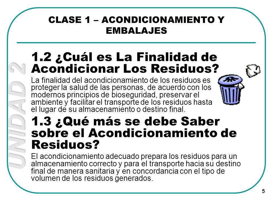UNIDAD 2 5 1.2 ¿Cuál es La Finalidad de Acondicionar Los Residuos? La finalidad del acondicionamiento de los residuos es proteger la salud de las pers