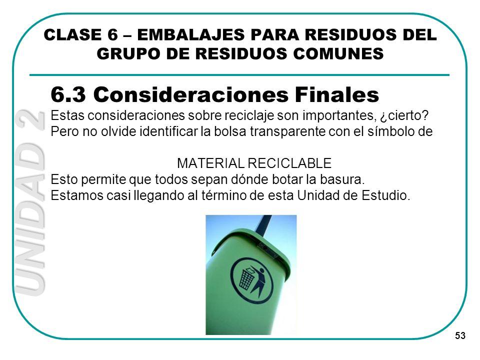 UNIDAD 2 53 6.3 Consideraciones Finales Estas consideraciones sobre reciclaje son importantes, ¿cierto? Pero no olvide identificar la bolsa transparen