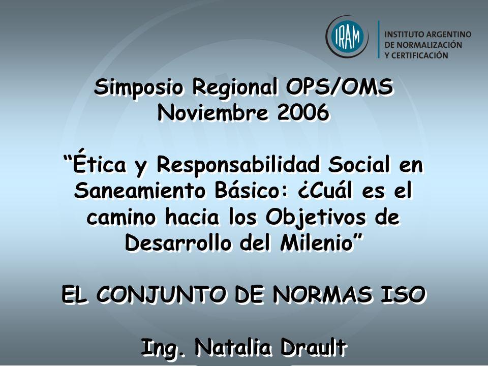 Simposio OPS/OMS Las Herramientas ISO PLANIFICARACTUAR VERIFICAR HACER Contenidos Aporte de la Normalización a las Metas del Milenio Las Normas de Sistemas de Gestión ISO 9001 ISO 14001 Normas específicas para el sector de los servicios de agua Serie ISO 24500 Norma sobre Responsabilidad Social ISO 26000