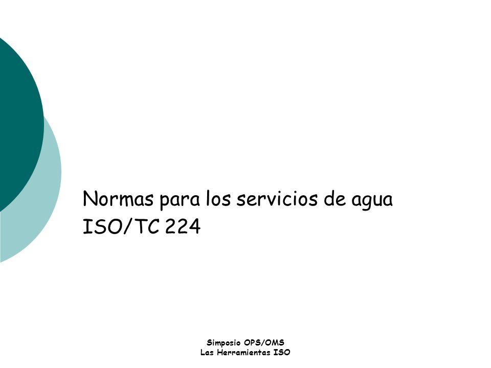 Simposio OPS/OMS Las Herramientas ISO Normas para los servicios de agua ISO/TC 224