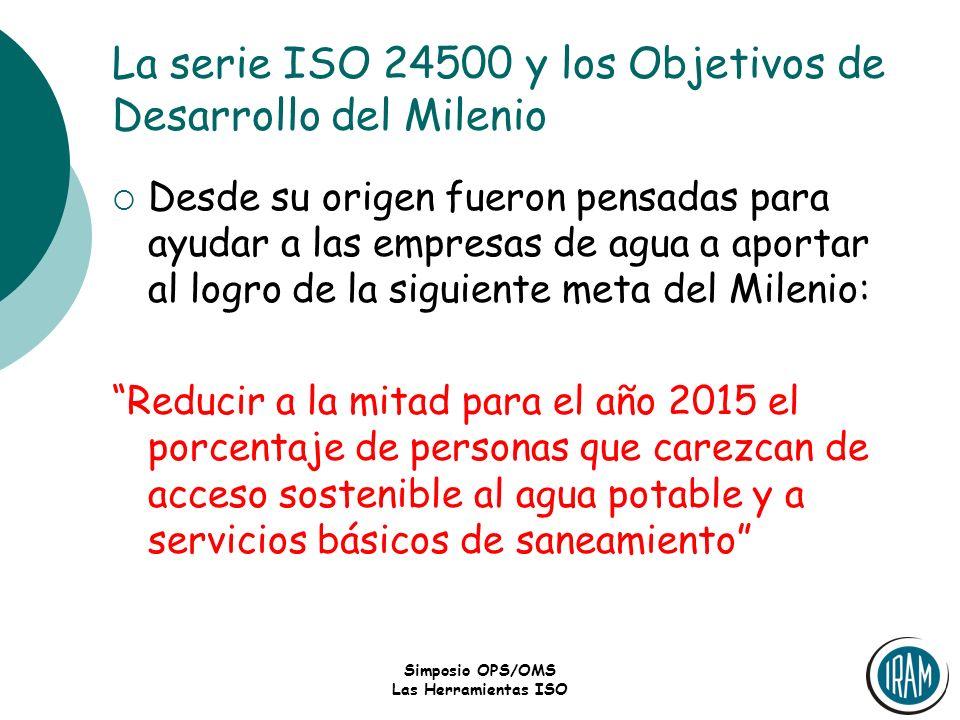 Simposio OPS/OMS Las Herramientas ISO La serie ISO 24500 y los Objetivos de Desarrollo del Milenio Desde su origen fueron pensadas para ayudar a las e