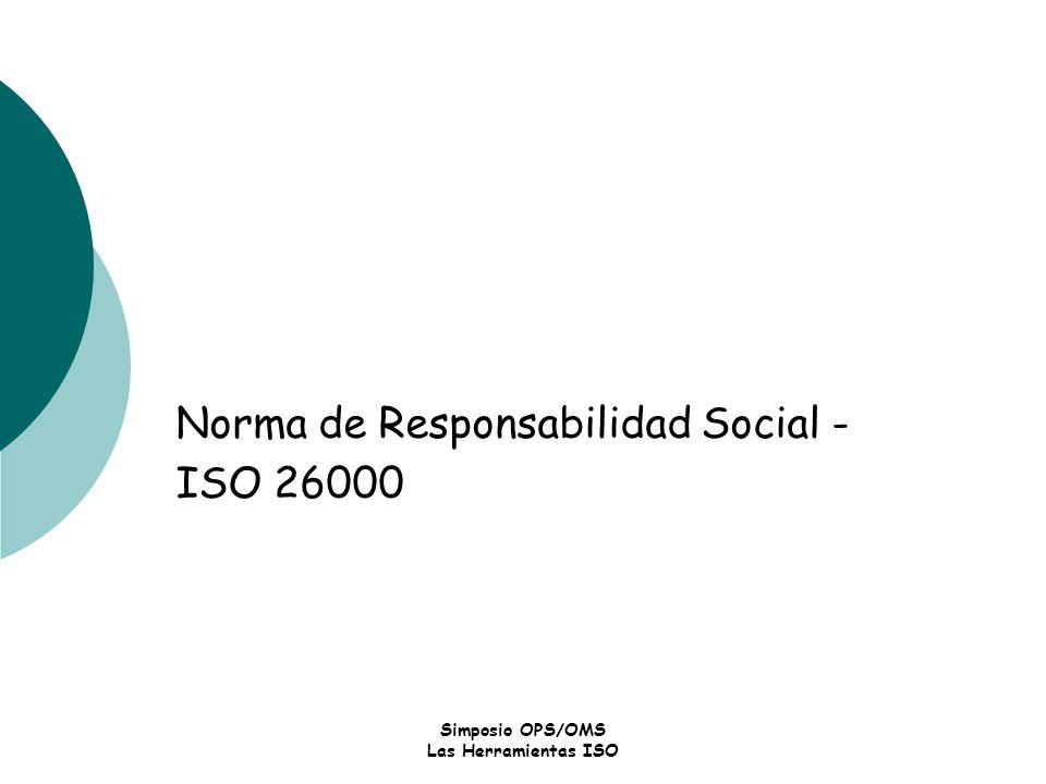 Simposio OPS/OMS Las Herramientas ISO Norma de Responsabilidad Social - ISO 26000