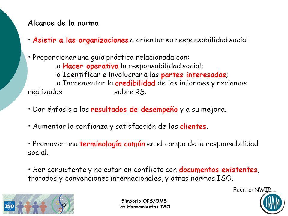 Simposio OPS/OMS Las Herramientas ISO Alcance de la norma Asistir a las organizaciones a orientar su responsabilidad social Proporcionar una guía prác