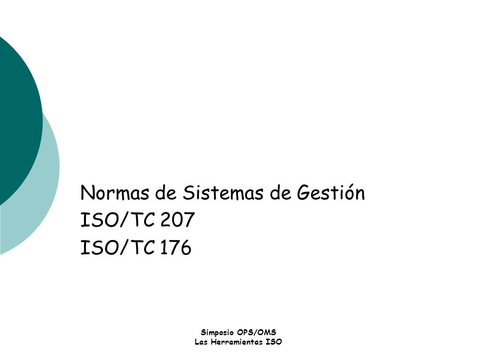 Simposio OPS/OMS Las Herramientas ISO Normas de Sistemas de Gestión ISO/TC 207 ISO/TC 176
