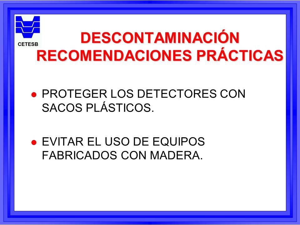 DESCONTAMINACIÓN RECOMENDACIONES PRÁCTICAS l PROTEGER LOS DETECTORES CON SACOS PLÁSTICOS. l EVITAR EL USO DE EQUIPOS FABRICADOS CON MADERA.