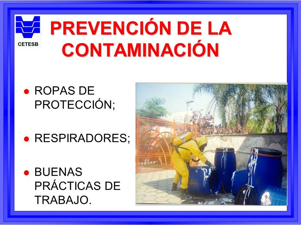 PREVENCIÓN DE LA CONTAMINACIÓN l ROPAS DE PROTECCIÓN; l RESPIRADORES; l BUENAS PRÁCTICAS DE TRABAJO.