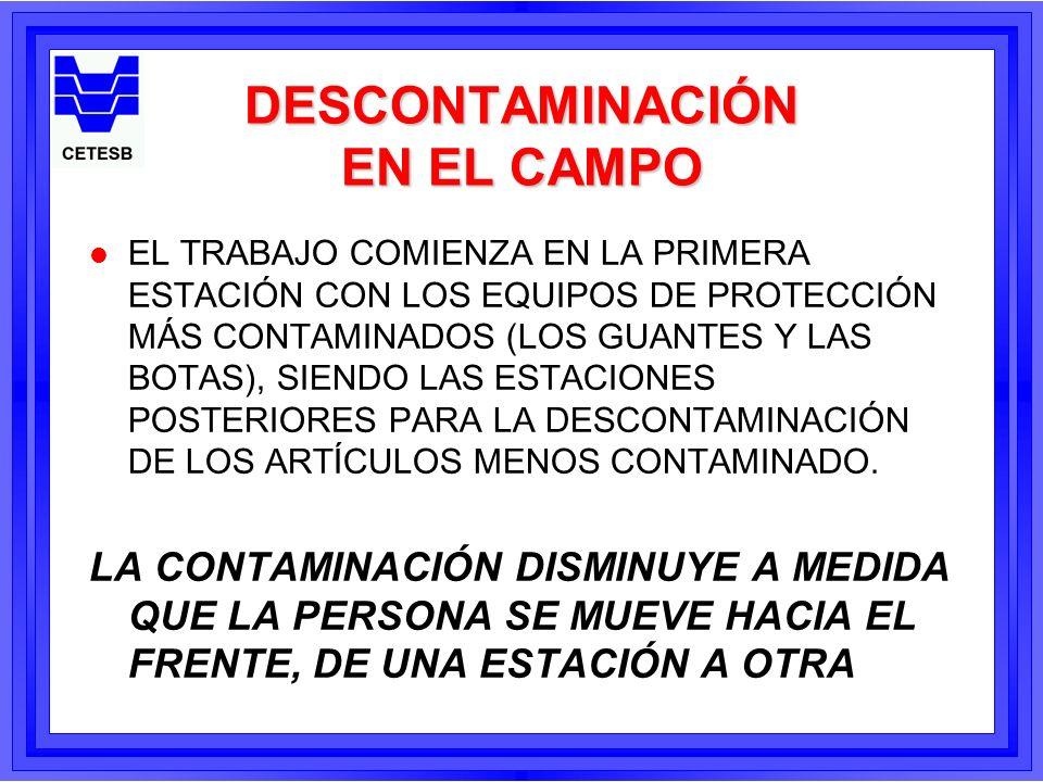 DESCONTAMINACIÓN EN EL CAMPO l EL TRABAJO COMIENZA EN LA PRIMERA ESTACIÓN CON LOS EQUIPOS DE PROTECCIÓN MÁS CONTAMINADOS (LOS GUANTES Y LAS BOTAS), SI