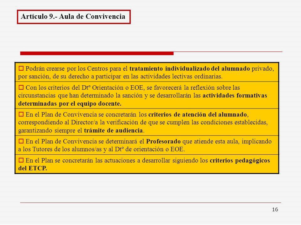 16 Artículo 9.- Aula de Convivencia Podrán crearse por los Centros para el tratamiento individualizado del alumnado privado, por sanción, de su derech