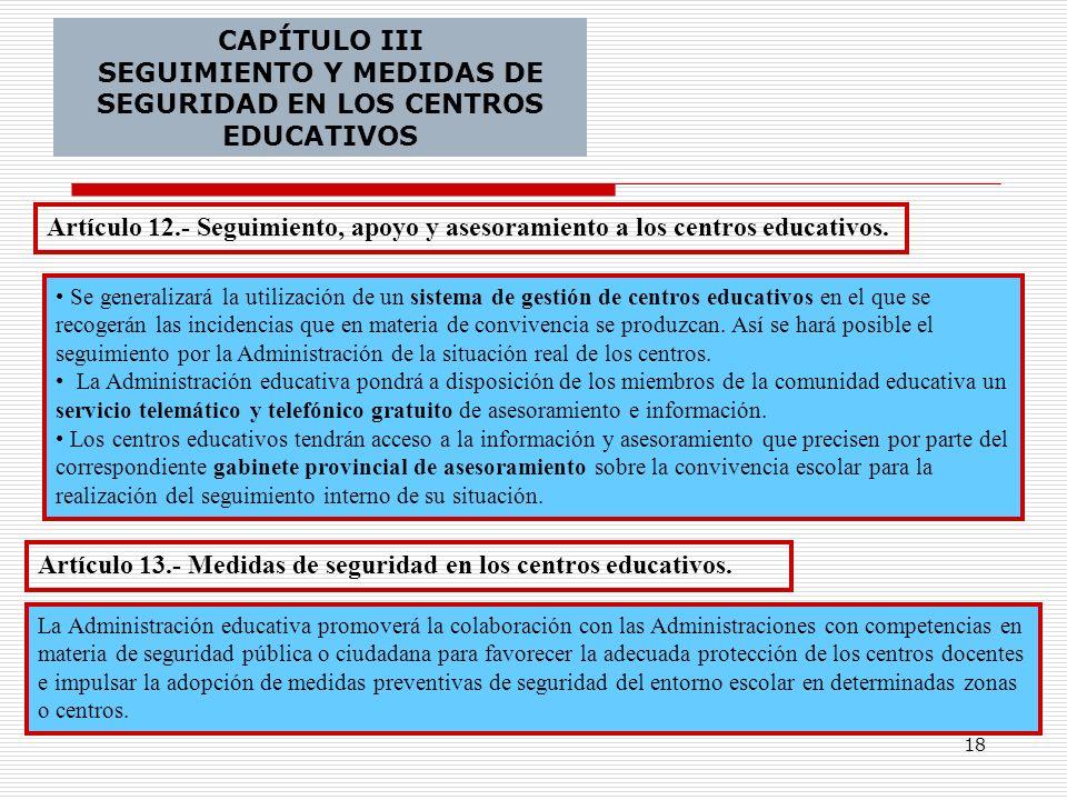 18 CAPÍTULO III SEGUIMIENTO Y MEDIDAS DE SEGURIDAD EN LOS CENTROS EDUCATIVOS Artículo 12.- Seguimiento, apoyo y asesoramiento a los centros educativos