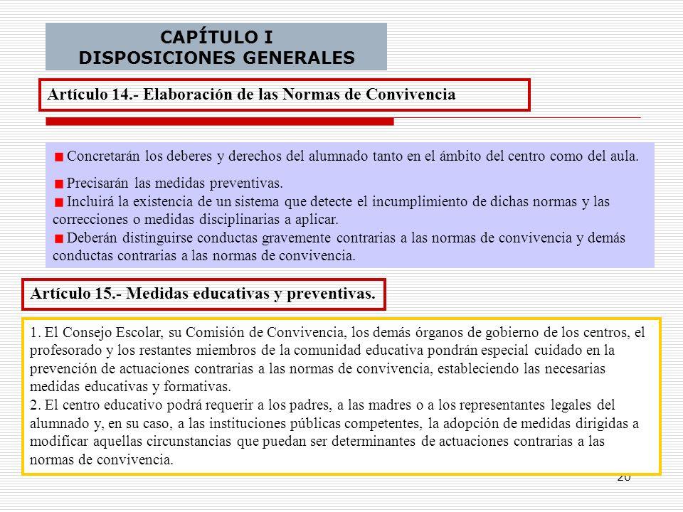 20 CAPÍTULO I DISPOSICIONES GENERALES Artículo 14.- Elaboración de las Normas de Convivencia Concretarán los deberes y derechos del alumnado tanto en