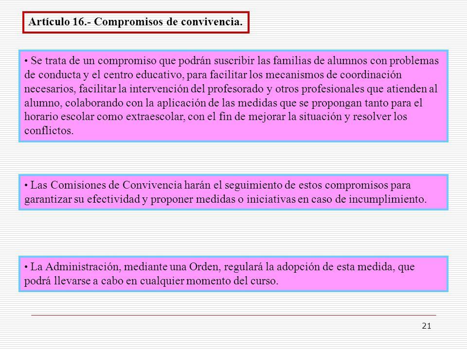 21 Artículo 16.- Compromisos de convivencia. Se trata de un compromiso que podrán suscribir las familias de alumnos con problemas de conducta y el cen