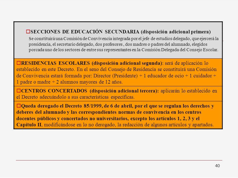 40 SECCIONES DE EDUCACIÓN SECUNDARIA (disposición adicional primera) Se constituirá una Comisión de Convivencia integrada por el jefe de estudios dele