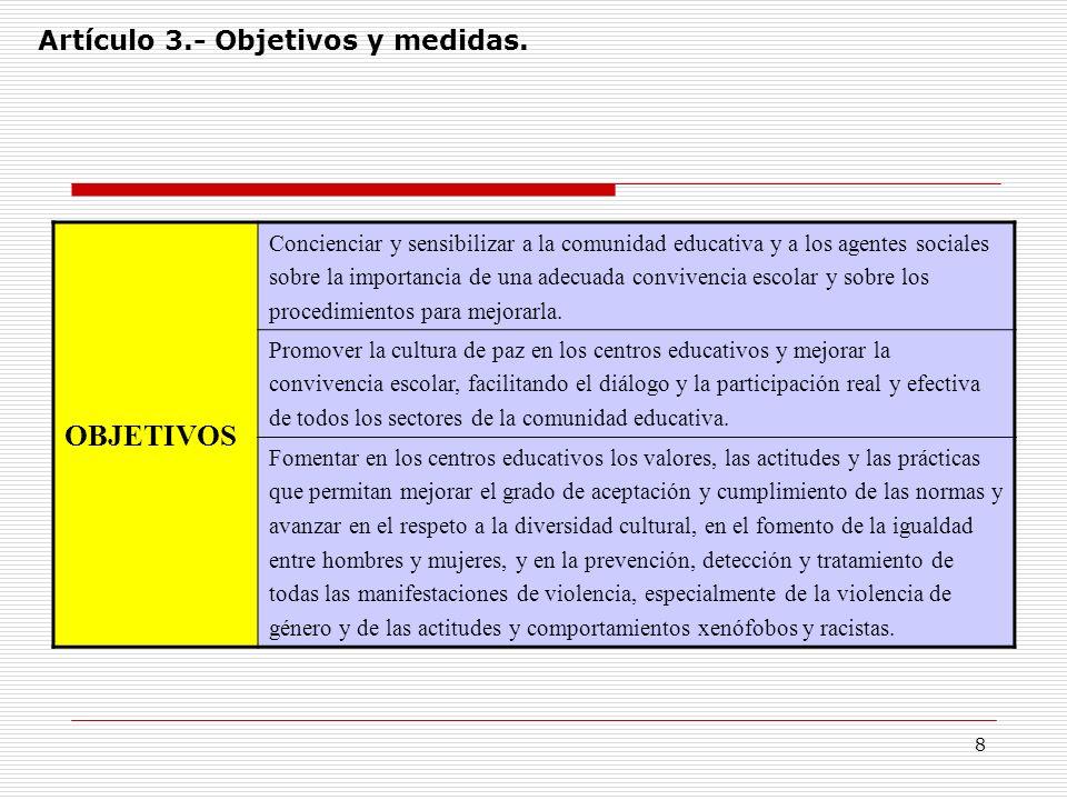 8 Artículo 3.- Objetivos y medidas. OBJETIVOS Concienciar y sensibilizar a la comunidad educativa y a los agentes sociales sobre la importancia de una