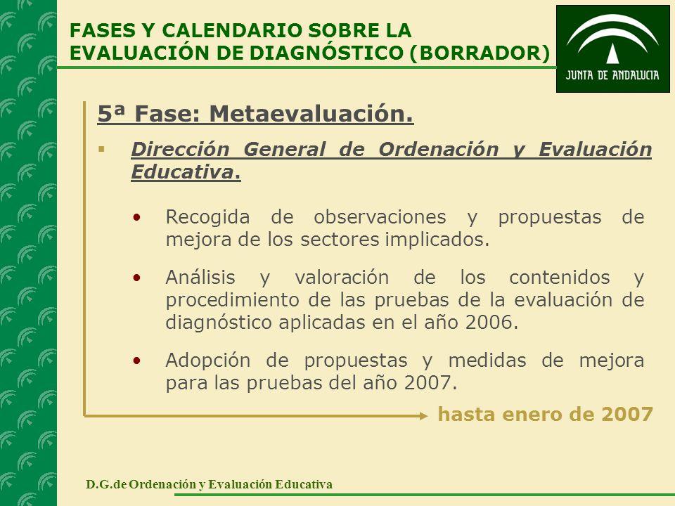 5ª Fase: Metaevaluación. Dirección General de Ordenación y Evaluación Educativa. FASES Y CALENDARIO SOBRE LA EVALUACIÓN DE DIAGNÓSTICO (BORRADOR) D.G.